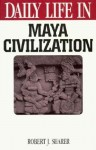 Daily Life in Maya Civilization - Robert J. Sharer