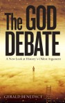 The God Debate: A New Look at History's Oldest Argument - Gerald Benedict