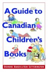 A Guide to Canadian Children's Books in English - Deirdre Baker, Ken Setterington