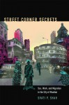 Street Corner Secrets: Sex, Work, and Migration in the City of Mumbai - Svati P. Shah, Robyn Wiegman