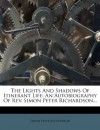 The Lights And Shadows Of Itinerant Life: An Autobiography Of Rev. Simon Peter Richardson... - Simon Peter Richardson