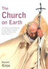 The Church on Earth: The Nature and Authority of the Catholic Church, and the Place of the Pope Within It - Ronald Knox
