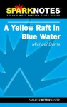 Yellow Raft in Blue Water (Spark Notes Literature Guide) - Michael Dorris, SparkNotes Editors
