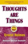 Thoughts Are Things - Ernest Holmes