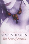 The Roses Of Picardie: A Romance - Simon Raven