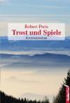 Trost und Spiele - Robert Preis