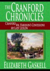 The Cranford Chronicles - Cranford, Mr. Harrison's Confessions, My Lady Ludlow - Elizabeth Gaskell