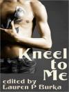 Kneel to Me - Lauren P. Burka