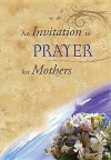 An Invitation To Prayer For Mothers - Jack Countryman