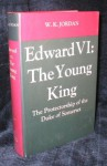 Edward VI: The Young King: The Protectorship of the Duke of Somerset - W.K. Jordan