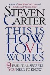 This is How Love Works: Nine Essential Secrets You Need to Know - Steven Carter