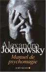 Manuel De Psychomagie (French Edition) - Alejandro Jodorowsky