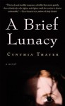 A Brief Lunacy - Cynthia Thayer