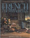 French Country Kitchen: The Undiscovered Glories of French Regional Cuisine - James Villas