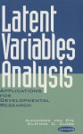 Latent Variables Analysis: Applications for Developmental Research - Alexander von Eye, Clifford C. Clogg