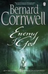 Enemy of God (The Warlord Chronicles, #2) - Bernard Cornwell