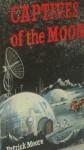 Captives of the Moon - Patrick Moore