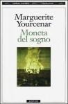 Moneta del sogno - Marguerite Yourcenar, Oreste Del Buono