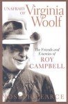 Unafraid of Virginia Woolf: The Friends and Enemies of Roy Campbell - Joseph Pearce