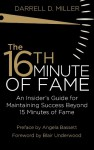 The 16th Minute of Fame: An Insider's Guide for Maintaining Success Beyond 15 Minutes of Fame - Darrell Miller, Blair Underwood, Angela Bassett