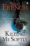 Killing Me Softly. Nicci French - Nicci French