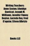 Writing Teachers: Anne Sexton, Edwidge Danticat, Joseph M. Williams, Jennifer Finney Boylan, Lucinda Roy, Fred D'aguiar, Eileen Albrizio - Books LLC