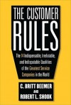 The Customer Rules: The 14 Indespensible, Irrefutable, and Indisputable Qualities of the Greatest Service Companies in the World - C.Britt Beemer, Robert L. Shook