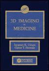 3 D Imaging In Medicine - Jayaram K. Udupa, Gabor T. Herman