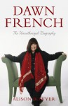 Dawn French: The Unauthorized Biography - Alison Bowyer