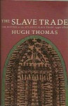 The Slave Trade: The Story of the Atlantic Slave Trade 1440-1870 - Hugh Thomas