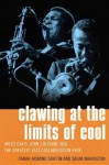 Clawing at the Limits of Cool: Miles Davis, John Coltrane, and the Greatest Jazz Collaboration Ever - Salim Washington, Farah Jasmine Griffin