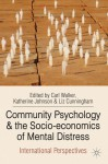 Community Psychology and the Socio-economics of Mental Distress: International Perspectives - Carl Walker, Katherine Johnson, Liz Cunningham