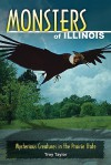 Monsters of Illinois: Mysterious Creatures in the Prairie State - Troy Taylor