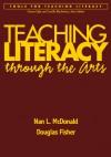 Teaching Literacy through the Arts - Nan McDonald, Douglas Fisher
