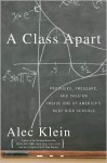 A Class Apart: Prodigies, Pressure, and Passion Inside One of America's Best High Schools - Alec Klein