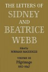 The Letters of Sidney and Beatrice Webb: Vol 3, Pilgrimage 1912-47 - Beatrice Potter Webb, Sidney Webb, Norman Ian MacKenzie