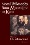 Moral Philosophy from Montaigne to Kant - J.B. Schneewind