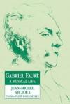 Gabriel Faur: A Musical Life - Jean-Michel Nectoux, Roger Nichols