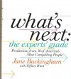 What's Next: The Experts' Guide: Predictions from 50 of America's Most Compelling People - Jane Buckingham