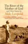 The River of the Mother of God: and other Essays by Aldo Leopold - Aldo Leopold, J. Baird Callicott, Susan L. Flader