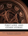 First Love, and Other Stories - Ivan Turgenev, Isabel Florence Hapgood