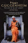 Peggy Guggenheim The Life Of An Art Addict - Anton Gill