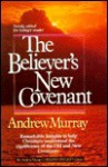 The Believer's New Covenant - Andrew Murray