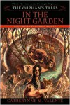 In the Night Garden (Orphan's Tales, #1) - Catherynne M. Valente