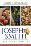 Joseph Smith and Natural Foods - John Heinerman