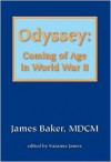 Odyssey: Coming of Age in World War II - James Baker, Suzanne James, Suzan James