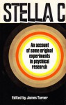 Stella C: An Account Of Some Original Experiments In Psychical Research - Harry Price, James Turner