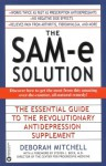 The SAM-e Solution: The Essential Guide to the Revolutionary Antidepression Supplement - Deborah Mitchell, M.D. Director of The Center for Progressive Medicine Bock, Steven J.