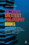 The Twenty Greatest Philosophy Books - James Garvey