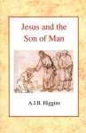 Jesus and the Son of Man - A.J.B. Higgins